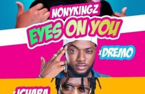 DOWNLOAD: Nonykingz Ft. Dremo x Ichaba – Eyes On You (mp3)