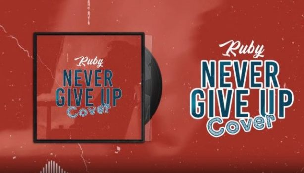 DOWNLOAD: Ruby – Never Give Up (Cover) mp3