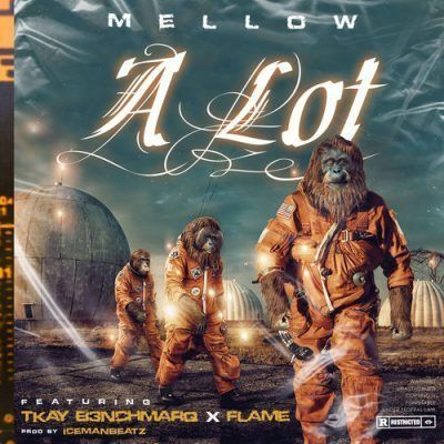 DOWNLOAD: Mellow Ft. Flame, Tkay, B3nchmarQ – A Lot (mp3)