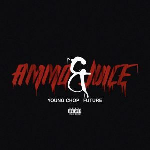 DOWNLOAD: Young Chop Ft. Future – Ammo & Juice (mp3)