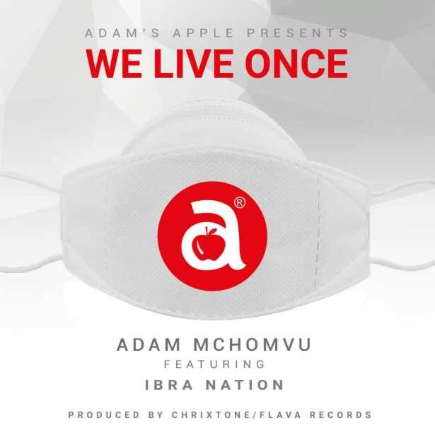 DOWNLOAD: Adam Mchomvu – We Live Once Ft. Ibrah Nation MP3