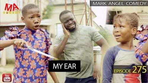 VIDEO: Mark Angel Comedy – MY EAR (Episode 275)