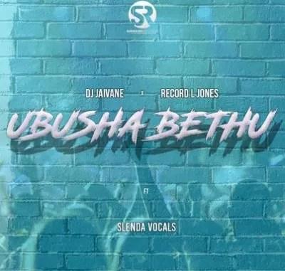 DOWNLOAD DJ Jaivane & Record L Jones – Ubusha Bethu Ft. Slenda Vocals MP3