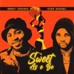 DOWNLOAD Remy Crown Ft. Kizz Daniel – Sweet As E Be MP3