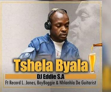 DOWNLOAD DJ Eddie S.A – Tshela Byala Ft. Record L Jones, BoyBoggie & Nhlanhla de Guitarist MP3