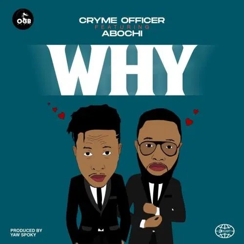 DOWNLOAD Cryme Officer – Why Ft. Abochi MP3