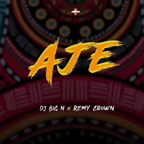 DOWNLOAD Dj Big N – Aje Ft. Remy Crown MP3