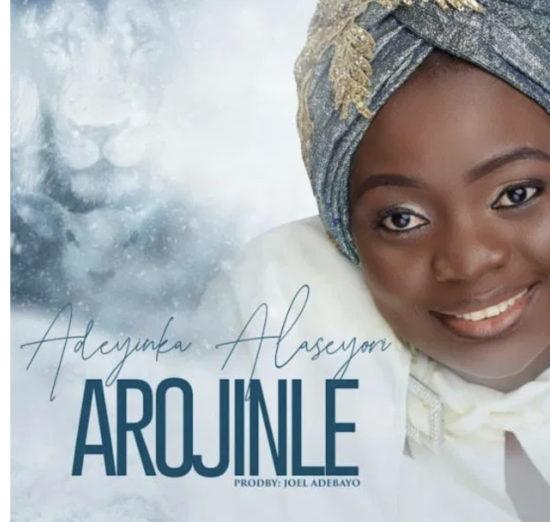 DOWNLOAD Adeyinka Alaseyori – Arojinle (Oniduro Mi) MP3