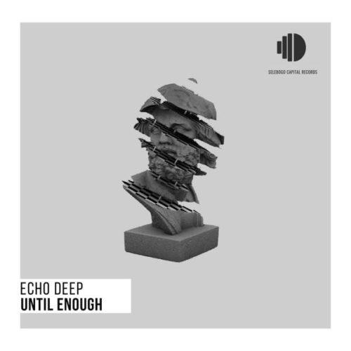 DOWNLOAD Echo Deep – Until Enough MP3