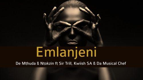 DOWNLOAD De Mthuda & Ntokzin – Emlanjeni Ft. Sir Trill, Kwiish SA, Da Musical Chef MP3