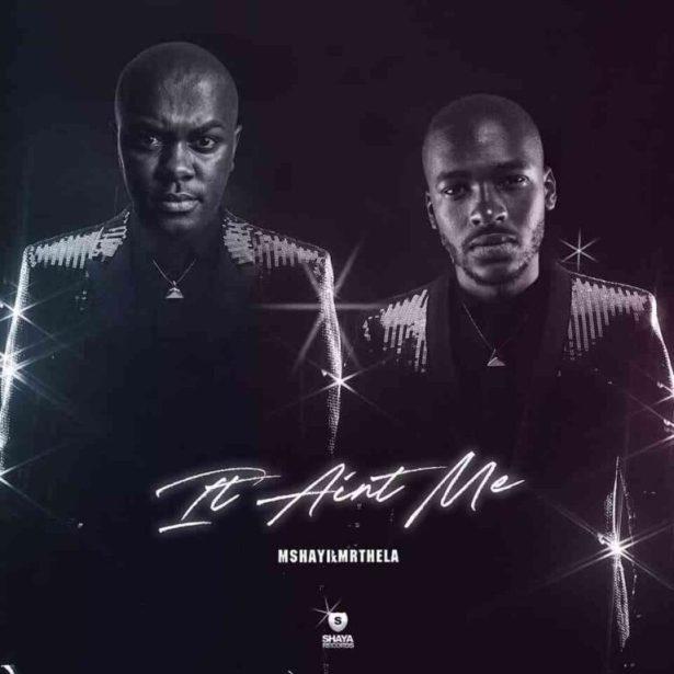DOWNLOAD Mshayi & Mr Thela – It Ain't Me (Bootleg) MP3