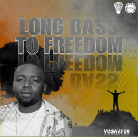 DOWNLOAD Vusinator – Long Bass to Freedom MP3
