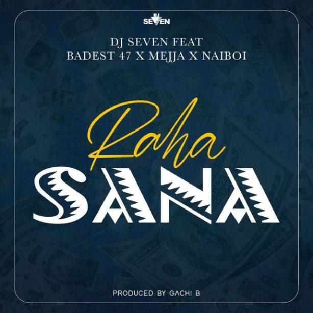 DOWNLOAD Dj seven Ft. Badest 47, Mejja,  Naiboi – Raha Sana MP3