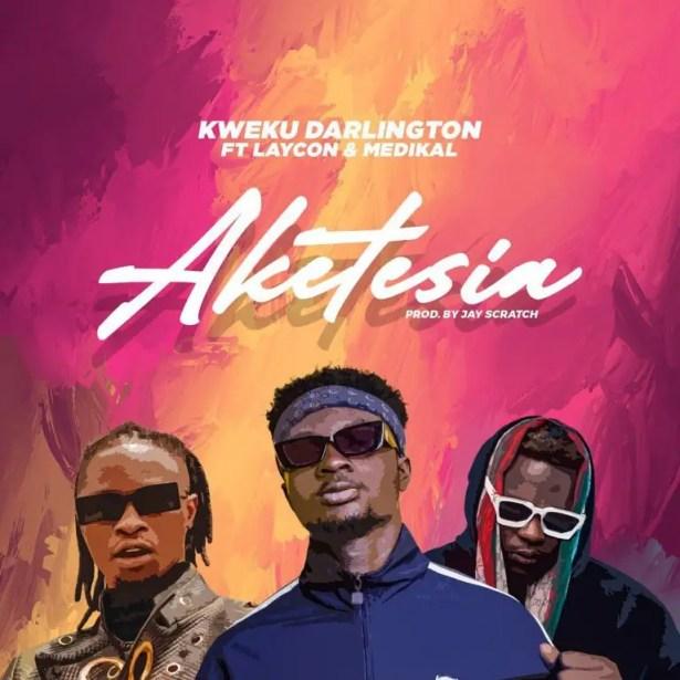 DOWNLOAD Kweku Darlington – Aketesia ft Laycon & Medikal MP3