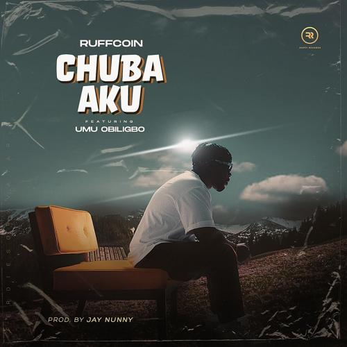 DOWNLOAD Ruffcoin – Chuba Aku Ft. Umu Obiligbo MP3