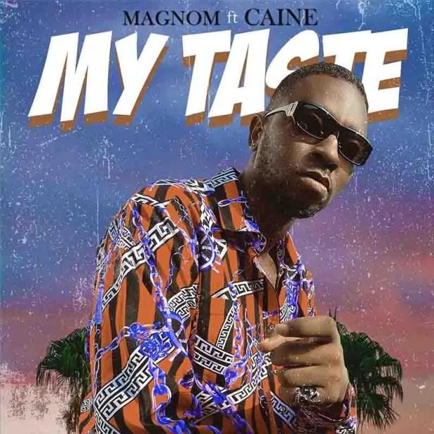 DOWNLOAD Magnom – My Taste ft Caine MP3