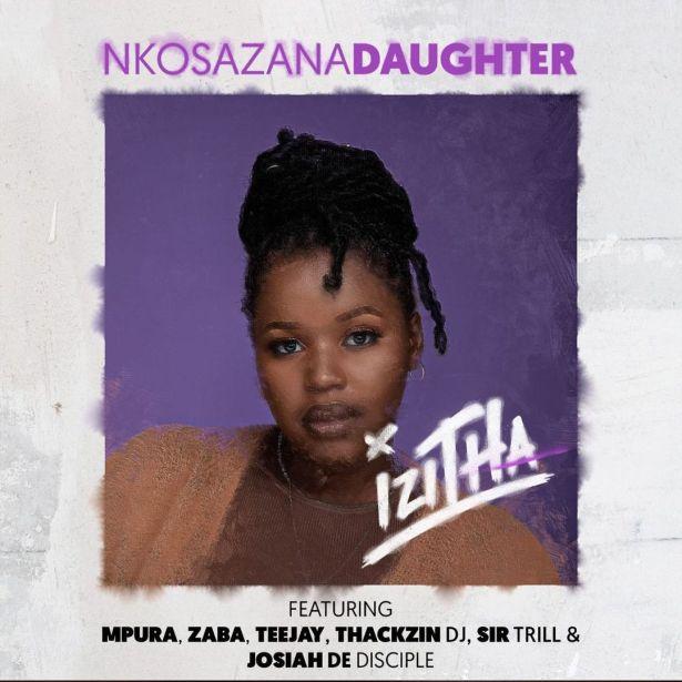 DOWNLOAD Nkosazana Daughter Ft. Mpura, Zaba, Teejay, Sir Trill, ThackzinDJ & Josiah De Disciple – Izitha MP3