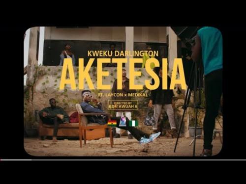 VIDEO: Kweku Darlington Ft. Laycon & Medikal – Aketesia   mp4 Download