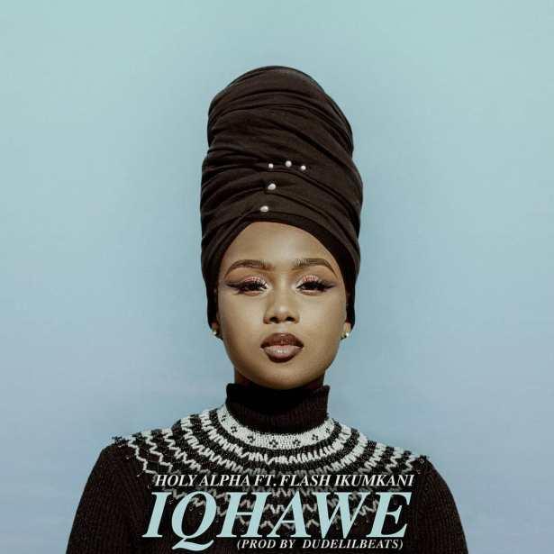 DOWNLOAD Holy Alpha Ft. FlashIkumkani – Iqhawe MP3