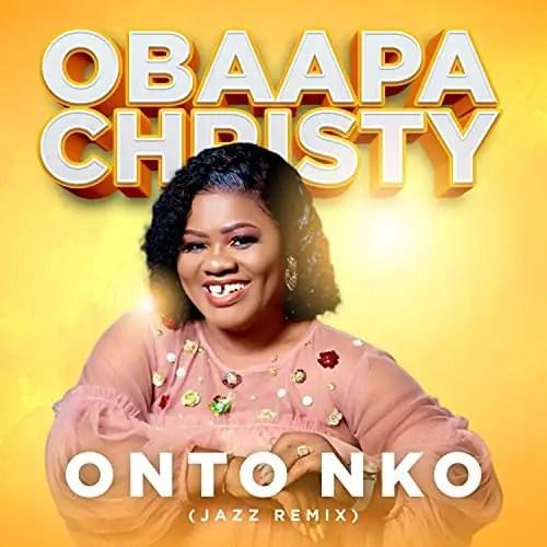DOWNLOAD Obaapa Christy – Onto Nko (Jazz Remix) MP3