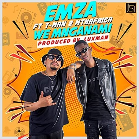 DOWNLOAD Emza – We Mnganam ft. T-Man & Mthafrica MP3