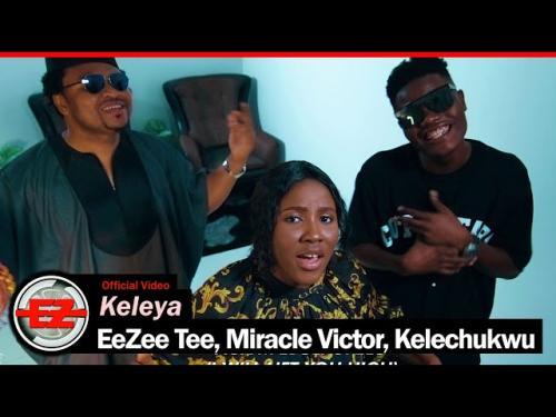 DOWNLOAD EeZee Tee, Miracle Victor, Kelechukwu – Keleya MP3
