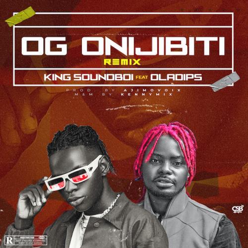 DOWNLOAD King Soundboi Ft. Oladips – OG Onijibiti (Remix) MP3