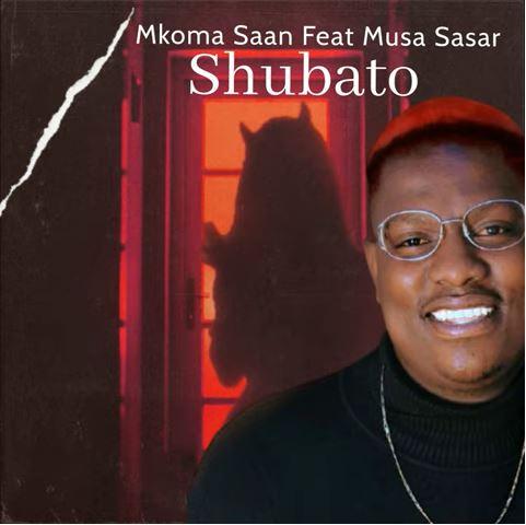 DOWNLOAD Mkoma Saan – Shubato ft. Musa Sasar MP3