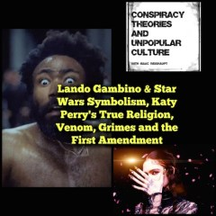 Lando Gambino & Star Wars Symbolism, Katy Perry's True Religion, Venom, Grimes and the First Amendment: CTAUC with Isaac!