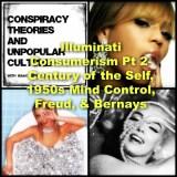Illuminati Consumerism Pt 2- Century of the Self, 1950s Mind Control, Freud, & Bernays on the CTAUC Podcast!