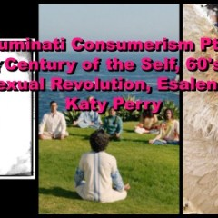 Illuminati Consumerism Pt. 3- Century of the Self, 60's Sexual Revolution, Esalen, & Katy Perry!