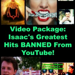 Video Package: Greatest Hits BANNED From YouTube! NOW AVAILABLE!