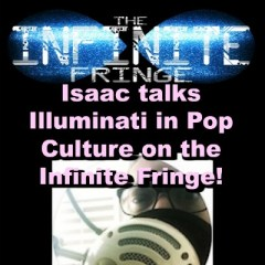 Isaac talks Illuminati in Pop Culture on the Infinite Fringe! Chappelle, Ariana Grande, 2Pac, XXX, Taylor Swift, YouTube and more!