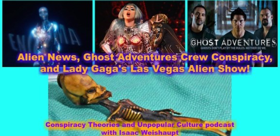 Alien News, Ghost Adventures Crew Conspiracy, and Lady Gaga's Las Vegas Alien Show!