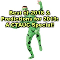Best of 2018 & Predictions for 2019: A CTAUC Special!