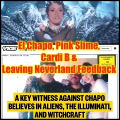 El Chapo, Pink Slime, Cardi B & Leaving Neverland Feedback