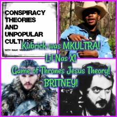 Kubrick was MKULTRA! Lil Nas X! Game of Thrones Jesus Theory! BRITNEY!