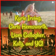 Kyrie Irving, Chris Hemsworth, Liam Gallagher, Katy, and YG!