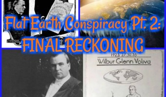 Flat Earth Conspiracy Pt. 2: FINAL RECKONING