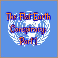 Flat Earth Conspiracy: Part 1!