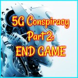 5G Conspiracy Part 2: END GAME