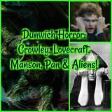 Dunwich Horror: Crowley, Lovecraft, Manson, Pan & Aliens!