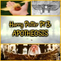 Harry Potter Pt 3: APOTHEOSIS!
