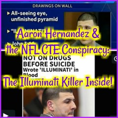 Aaron Hernandez & the NFL CTE Conspiracy: The Illuminati Killer Inside!