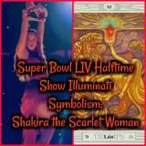 Super Bowl LIV Halftime Show Illuminati Symbolism: Shakira the Scarlet Woman!