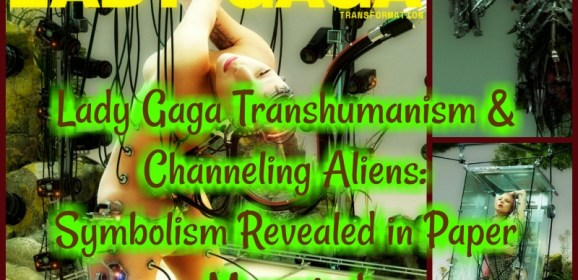 Lady Gaga Transhumanism and Channeling Aliens: Symbolism Revealed in Paper Magazine!