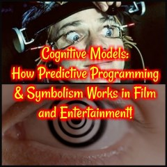 Cognitive Models: How Predictive Programming and Symbolism Works in Film and Entertainment!