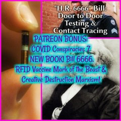 PATREON PREVIEW: COVID Conspiracies 7- NEW BOOK! Bill 6666, RFID Vaccine Mark of the Beast & Creative Destruction Marxism!