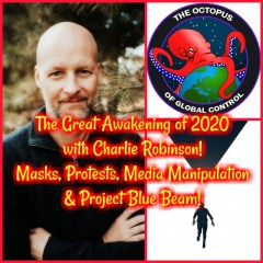 The Great Awakening of 2020 with Charlie Robinson! Masks, Protests, Media Manipulation & Project Blue Beam!