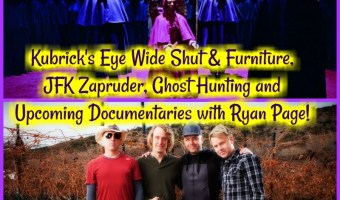 Kubrick's Eye Wide Shut & Furniture, JFK Zapruder, Ghost Hunting and Upcoming Documentaries with Ryan Page!